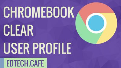 Chromebook Clear User Profile