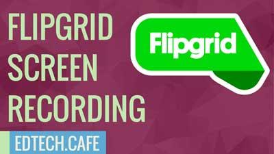 Flipgrid Screen Recording