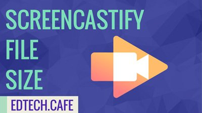 Screencastify File Size
