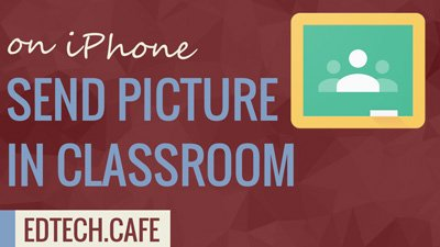 Submit Picture to Classroom on iPhone