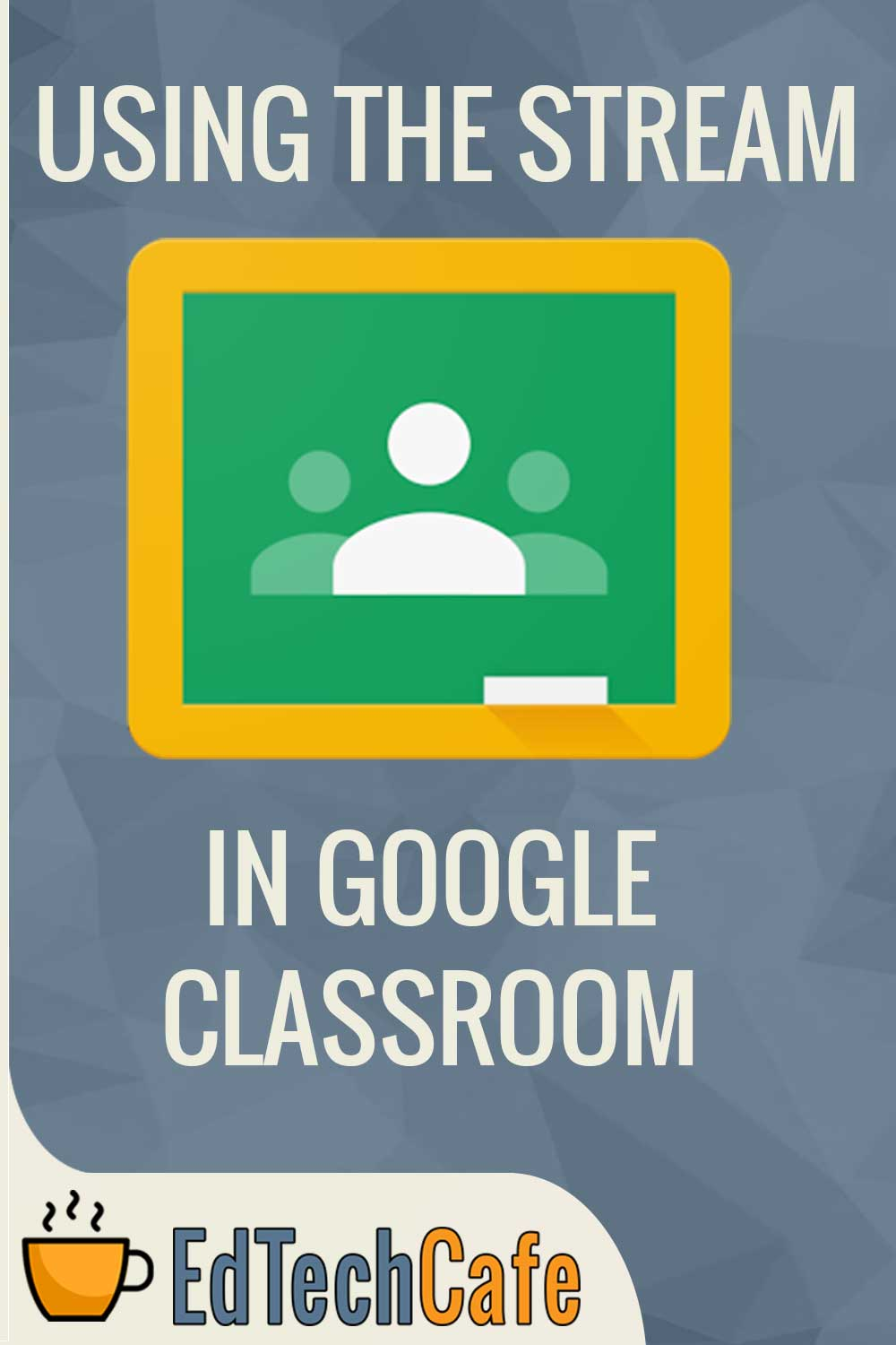 Using the Stream in Google Classroom