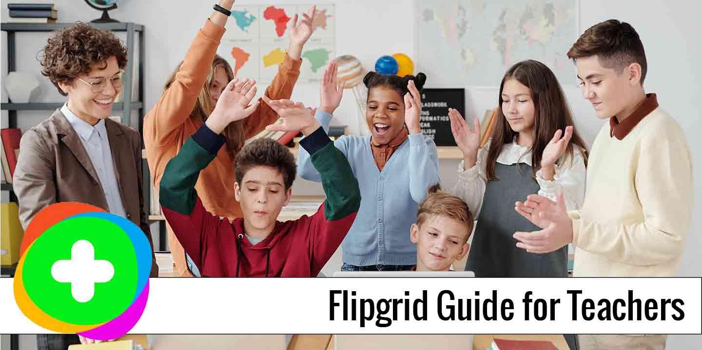 Flipgrid Guide for Teachers