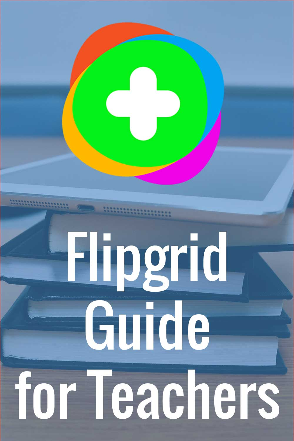 Flipgrid Guide for Teachers